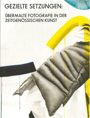 Gezielte Setzungen: übermalte Fotografie in der zeitgenössischen Kunst von Gronert,  Stefan