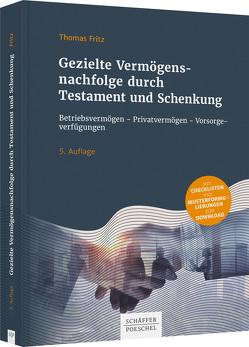Gezielte Vermögensnachfolge durch Testament und Schenkung von Fritz,  Thomas