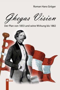 Ghegas Vision von Gröger,  Roman Hans