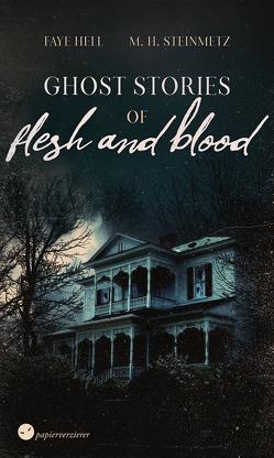 Ghost Stories of Flesh and Blood von Hell,  Faye, Steinmetz,  M. H.
