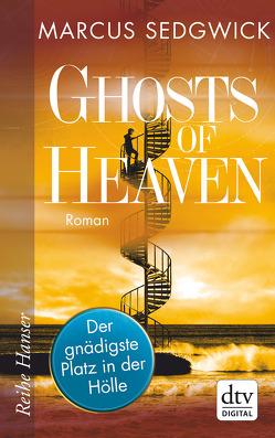 Ghosts of Heaven: Der gnädigste Platz in der Hölle von Sedgwick,  Marcus, Tiffert,  Reinhard