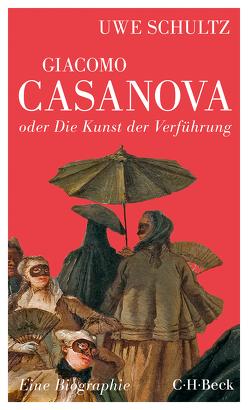 Giacomo Casanova oder Die Kunst der Verführung von Schultz,  Uwe