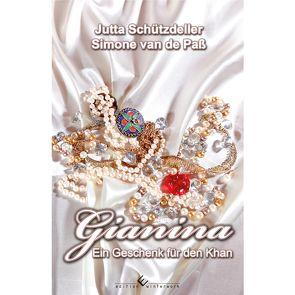 Gianina – Ein Geschenk für den Khan von Schützdeller,  Jutta, van de Paß,  Simone