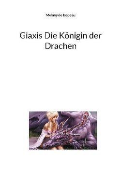 Giaxis Die Königin der Drachen von de Isabeau,  Melany