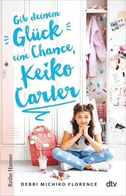 Gib deinem Glück eine Chance, Keiko Carter von Florence,  Debbi Michiko, Rothfuss,  Ilse
