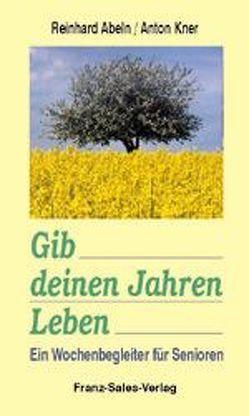 Gib deinen Jahren Leben von Abeln,  Reinhard, Kner,  Anton