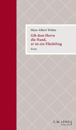 Gib dem Herrn die Hand, er ist ein Flüchtling von Walter,  Hans-Albert, Wiesner,  Herbert