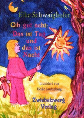 Gib gut acht: Das ist Tag und das ist Nacht von Laufenburg,  Heike, Schwaighofer,  Elke