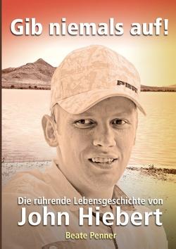 Gib niemals auf! von Dück Sawatzky,  Rudolf, Penner,  Beate, Verlagsagentur JustBestEBooks.de
