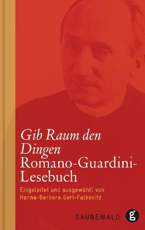 Gib Raum den Dingen von Gerl-Falkovitz,  Hanna B, Guardini,  Romano