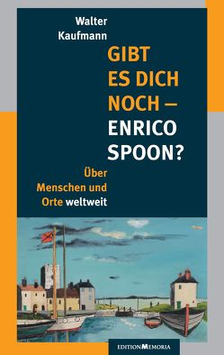 Gibt es Dich noch – Enrico Spoon? von Kaufmann,  Walter