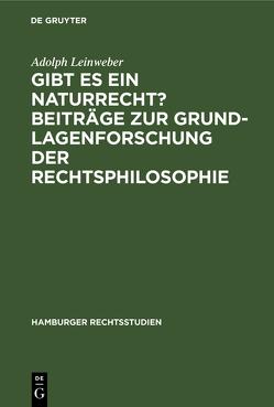 Gibt es ein Naturrecht? : Beiträge zur Grundlagenforschung der Rechtsphilosophie von Leinweber,  Adolph