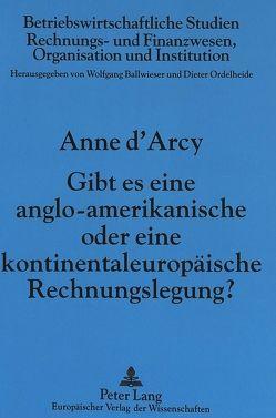 Gibt es eine anglo-amerikanische oder eine kontinentaleuropäische Rechnungslegung? von D'Arcy,  Anne
