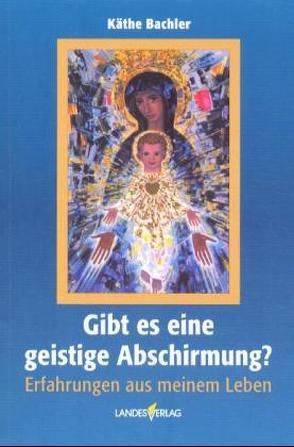 Gibt es eine geistige Abschirmung? von Bachler,  Käthe