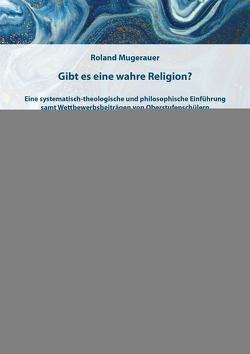Gibt es eine wahre Religion? von Mugerauer,  Roland