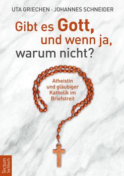 Gibt es Gott, und wenn ja, warum nicht? von Griechen,  Uta, Schneider,  Johannes