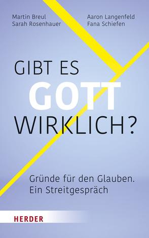 Gibt es Gott wirklich? von Breul,  Martin, Langenfeld,  Aaron, Rosenhauer,  Sarah, Schiefen,  Fana