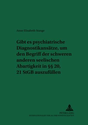Gibt es psychiatrische Diagnostikansätze, um den Begriff der schweren anderen seelischen Abartigkeit in §§ 20, 21 StGB auszufüllen? von Stange,  Anne Elisabeth