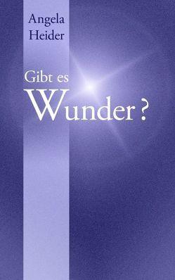 Gibt es Wunder? von Heider,  Angela