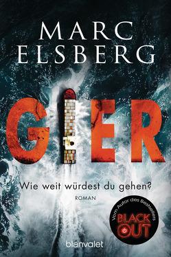 GIER – Wie weit würdest du gehen? von Elsberg,  Marc
