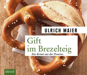 Gift im Brezelteig von Jungwirth,  Christian, Maier,  Ulrich