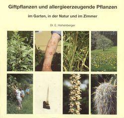 Giftpflanzen und allergieerzeugende Pflanzen im Garten, in der Natur und im Zimmer von Hohenberger,  Eleonore