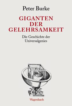 Giganten der Gelehrsamkeit von Burke,  Peter, Wolf,  Matthias, Wulfekamp,  Ursula