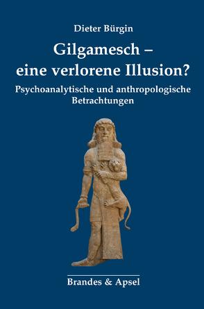 Gilgamesch – eine verlorene Illusion? von Bürgin,  Dieter