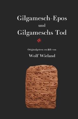 Gilgamesch-Epos und Gilgameschs Tod von Wieland,  Wolf