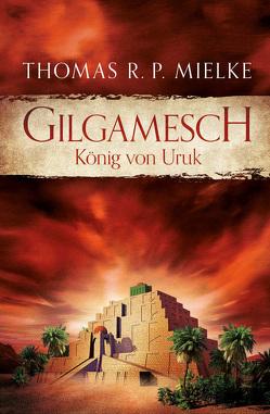 Gilgamesch: König von Uruk von Mielke,  Thomas R. P.