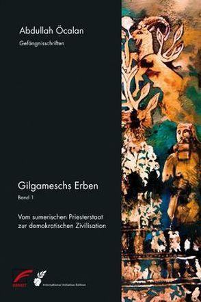 Gilgameschs Erben – Bd. I von Internationale Initiative »Freiheit für Abdullah Öcalan – Frieden in Kurdistan«, Öcalan,  Abdullah