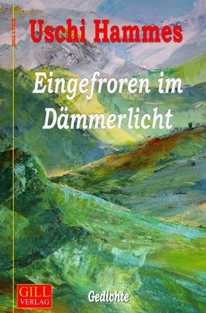 Gill-Lyrik / Eingefroren im Dämmerlicht von Hammes,  Uschi