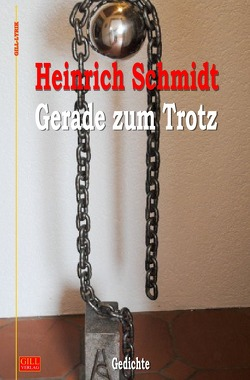 Gill-Lyrik / Gerade zum Trotz von Schmidt,  Heinrich