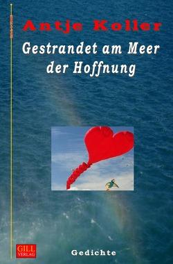 Gill-Lyrik / Gestrandet am Meer der Hoffnung von Koller,  Antje