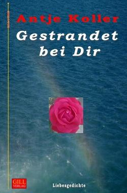 Gill-Lyrik / Gestrandet bei Dir von Koller,  Antje