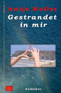 Gill-Lyrik / Gestrandet in mir von Koller,  Antje