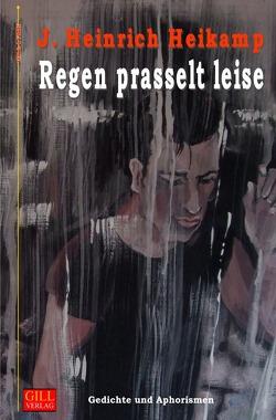 Gill-Lyrik / Regen prasselt leise von Heikamp,  J Heinrich