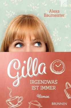 Gilla – Irgendwas ist immer von Baumeister,  Alexa, Shutterstock, Sprenger,  Daniela