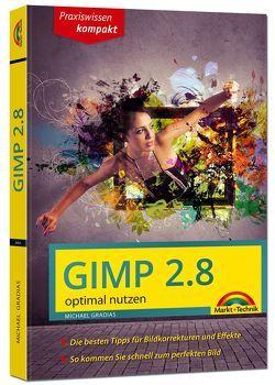 Gimp 2.8 – optimal nutzen – nützliche Tipps und Tricks von Gradias,  Michael