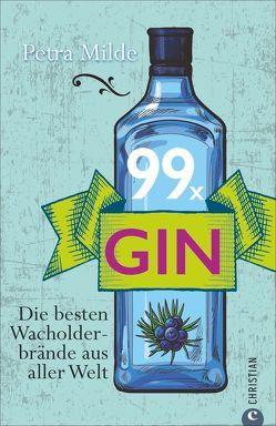 Gin-Buch: 99 x Gin. Die besten Wacholderbrände aus aller Welt. Für Martini, Gin Tonic und Co. 99 starke Wacholder-Destillate für Gin-Cocktails oder für den puren Genuss. von Milde,  Petra
