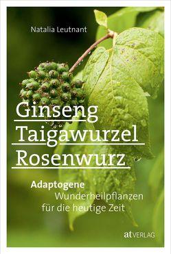 Ginseng, Taigawurzel, Rosenwurz – eBook von Leutnant,  Natalia