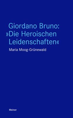 """Giordano Bruno: """"Die Heroischen Leidenschaften"""" von Moog-Grünewald,  Maria"""