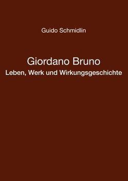 Giordano Bruno – Leben, Werk und Wirkungsgeschichte von Schmidlin,  Guido
