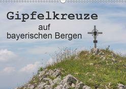 Gipfelkreuze auf bayerischen Bergen (Wandkalender 2019 DIN A3 quer) von Seidl,  Hans