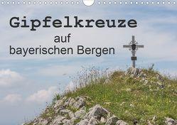 Gipfelkreuze auf bayerischen Bergen (Wandkalender 2020 DIN A4 quer) von Seidl,  Hans
