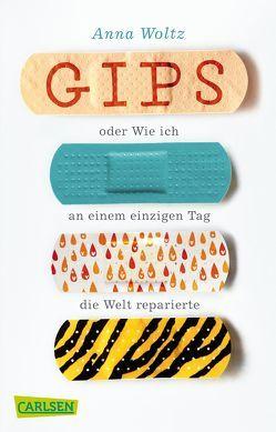 Gips oder Wie ich an einem einzigen Tag die Welt reparierte von Kluitmann,  Andrea, Woltz,  Anna