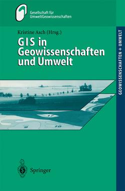 GIS in Geowissenschaften und Umwelt von Asch,  Kristine