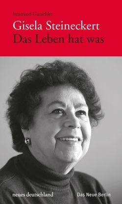 Gisela Steineckert. Das Leben hat was von Gutschke,  Irmtraud