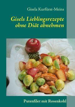 Gisels Lieblingsrezepte von Kurfürst-Meins,  Gisela