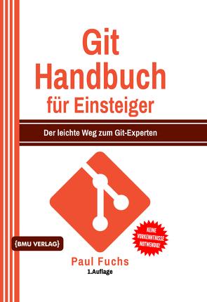 Git Handbuch für Einsteiger von Fuchs,  Paul